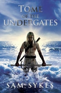 Sam Sykes - Tome of the Undergates.