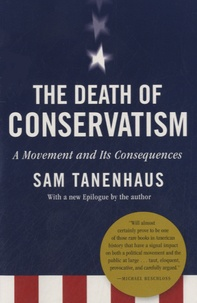 Sam Tanenhaus - The Death of Conservatism - A Movement and Its Consequences.