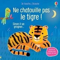 Sam Taplin et Ana Larrañaga - Ne chatouille pas le tigre - Sinon il va grogner....