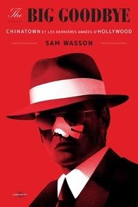 Sam Wasson - The Big Goodbye - Chinatown et les dernières années d'Hollywood.