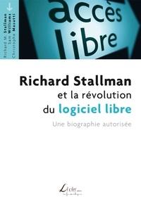 Sam Williams et Christophe Masutti - Richard Stallman et la révolution du logiciel libre - Une biographie autorisée.
