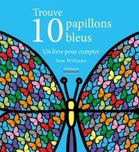 Sam Williams - Trouve 10 papillons bleus - Un livre pour compter.
