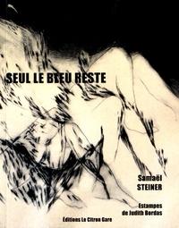 Samaël Steiner - Seul le bleu reste.