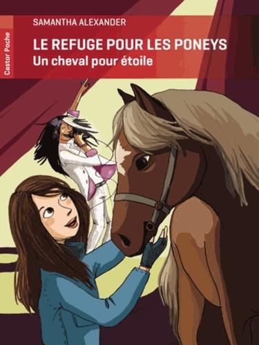 Samantha Alexander - Le refuge pour les poneys  : Un cheval pour étoile.