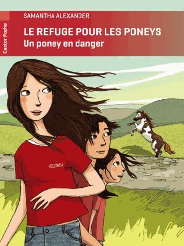 Samantha Alexander - Le refuge pour les poneys  : Un poney en danger.