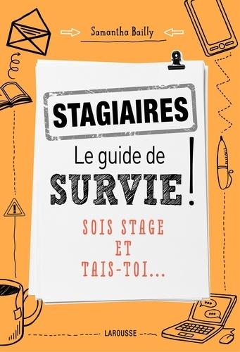 Stagiaires, le guide de survie !. Sois stage et tais-toi...