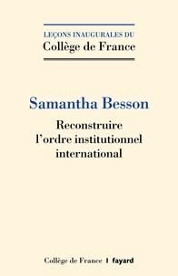 Samantha Besson - Reconstruire l'ordre institutionnel international.