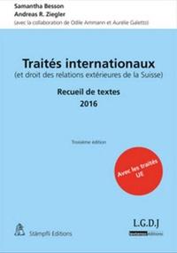 Samantha Besson et Andreas R. Ziegler - Traités internationaux (et droit des relations extérieures de la Suisse) - Recueil de textes 2016.