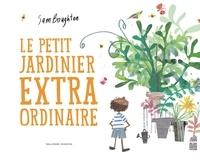 Samantha Boughton - Le petit jardinier extraordinaire.
