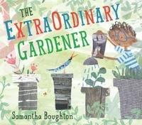 Samantha Boughton - The Extraordinary Gardener.