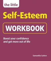 Samantha Carbon - The Little Self-Esteem Workbook - Boost your confidence and get more out of life.