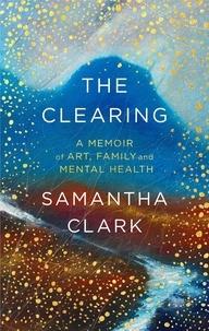 Livre en ligne téléchargement gratuit pdf The Clearing  - A memoir of art, family and mental health