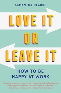 Samantha Clarke - Love It Or Leave It - How to Be Happy at Work.