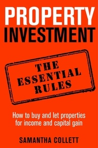 Samantha Collett - Property Investment: the essential rules - How to use property to achieve financial freedom and security.