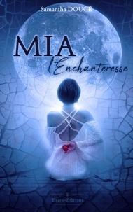 Samantha Dougé - Mia L'Enchanteresse.