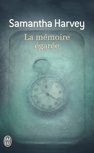 Samantha Harvey - La mémoire égarée.
