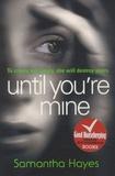 Samantha Hayes - Until You're Mine.