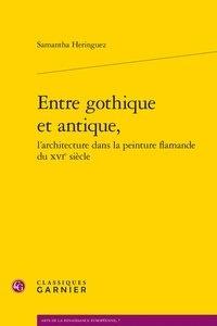 Samantha Heringuez - Entre gothique et antique - L'architecture dans la peinture flamande du XVIe siècle.