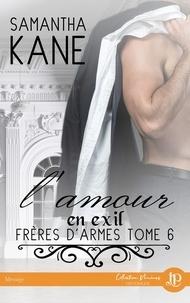 Samantha Kane - Frères d'armes Tome 6 : L'amour en exil.