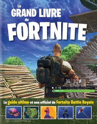Samantha M Skinner - Le grand livre de Fortnite - Le guide ultime et non officiel de Fortnite Battle Royale.