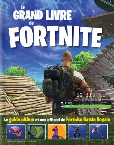 Le Grand Livre De Fortnite Le Guide Ultime Et Non Officiel De Fortnite Battle Royale Grand Format
