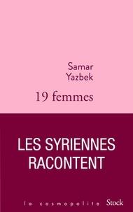 Samar Yazbek - Dix-neuf femmes, les Syriennes racontent - Postface de Catherine Coquio.