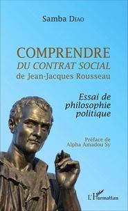 Samba Diao - Comprendre Du contrat social de Jean-Jacques Rousseau - Essai de philosophie politique.
