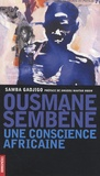 Samba Gadjigo - Ousmane Sembène, une conscience africaine - Genèse d'un destin hors du commun.