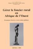 Samba Lamine Traoré et Philippe Lavigne Delville - Gérer le foncier rural en Afrique de l'ouest - Dynamique foncières et interventions publiques.