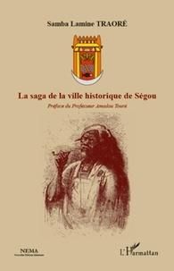 Samba Lamine Traoré - La saga de la ville historique de Ségou.