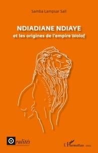 Samba Lampsar Sall - Ndiadiane Ndiaye et les origines de l'empire Wolof.