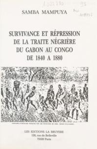 Samba Mampuya - Survivance et répression de la traite négrière du Gabon au Congo de 1840 à 1880 (1) - Thèse pour l'obtention d'un Doctorat de 3e cycle en Histoire moderne et contemporaine.