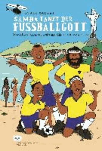 Samba tanzt der Fussballgott - Brasiliens Fussball zwischen Genie und Wahnsinn.