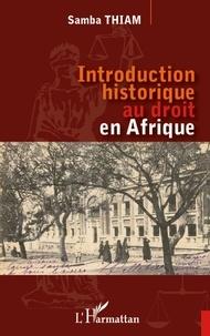 Samba Thiam - Introduction historique au droit en Afrique.
