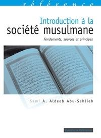 Sami Awad Aldeeb Abu-Sahlieh - Introduction à la société musulmane - Fondements, sources et principes.