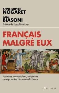 Sami Biasoni et Anne-Sophie Nogaret - Français malgré eux - racialistes, décolonialistes, indigénistes : enquête sur ceux qui veulent déconstruire la France.