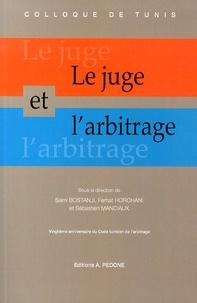 Sami Bostanji et Ferhat Horchani - Le juge et l'arbitrage - Actes du colloque organisé à Tunis les 25 et 26 avril 2013 à l'occasion du vingtième anniversaire du Code tunisien de l'arbitrage.