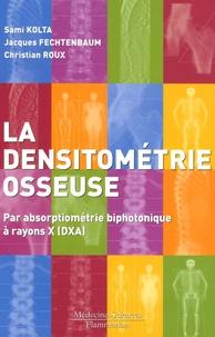 Sami Kolta et Jacques Fechtenbaum - Densitométrie osseuse - Par absorptiométrie biphotonique à rayons X (DXA).