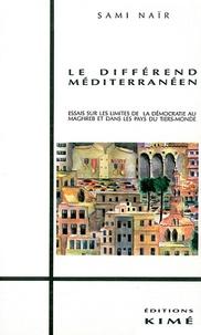 Sami Naïr - Le différend méditerranéen - Essais sur les limites de la démocratie au Maghreb et dans les pays du Tiers-monde.