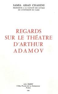 Samia assad Chahine - Regards sur le théâtre d'Arthur Adamov.