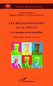 Samia El Mechat et Florence Renucci - Les décolonisations au XXe siècle - Les hommes de la transition.