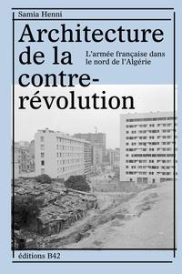 Samia Henni - Architecture de la contre-révolution - L'armée française dans le Nord de l'Algérie.