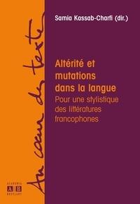 Samia Kassab-Charfi et  Collectif - Altérité et mutations dans la langue - Pour une stylistique des littératures francophones.