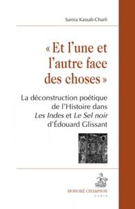 """Samia Kassab-Charfi - """"Et l'une et l'autre face des choses"""" - La déconstruction poétique de l'Histoire dans Les Indes et Le Sel noir d'Edouard Glissant."""