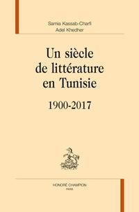 Samia Kassab-Charfi et Adel Khedher - Un siècle de littérature en Tunisie (1900-2017).