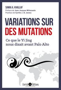 Samia Khallaf - Variations sur des mutations - Ce que le Yi Jing nous disait avant Palo Alto.