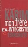 Samia Labidi - Karim, mon frère - Ex-intégriste et terroriste.