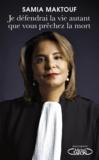 Samia Maktouf - Je défendrai la vie autant que vous prêchez la mort.