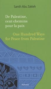 Samih Abu Zakieh - De Palestine, cent chemins pour la paix - Edition français-anglais-arabe.