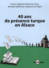 Samim Akgönül et Muharrem Koç - 40 ans de présence turque en Alsace - Constats et évolutions.
